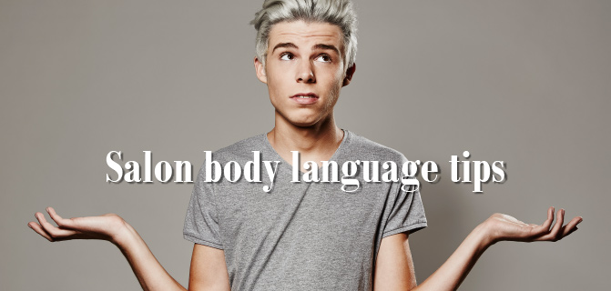 Salon body language tips that give the right impression