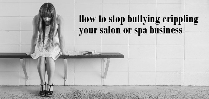 How to stop bullying crippling your salon or spa business