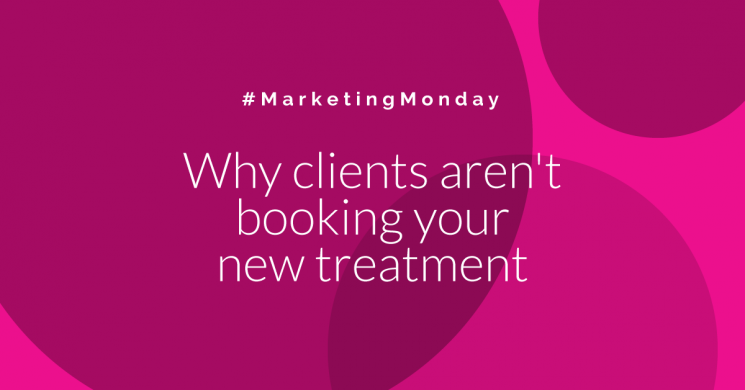 The Reason Clients Aren't Booking Your New Treatment